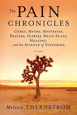 Las crónicas del dolor: curas, mitos, misterios, plegarias, diarios, imágenes cerebrales, curación y la ciencia del sufrimiento, de Melanie Thernstrom